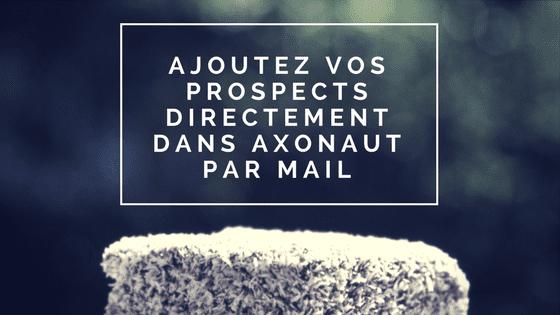 Ajoutez vos prospects directement dans Axonaut par mail