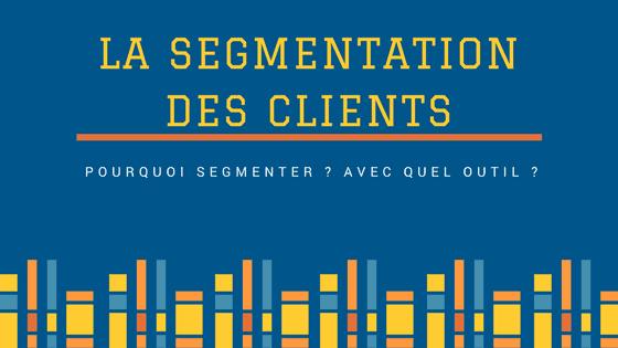 La segmentation des clients : une étape importante